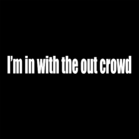 I'm in with the out crowd - T-shirt