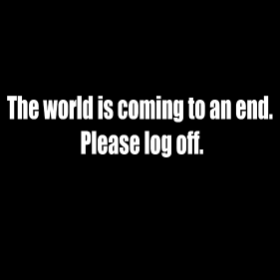 The World is coming to an end... - T-shirt