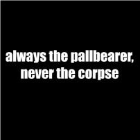 Always a pallbearer - T-shirt