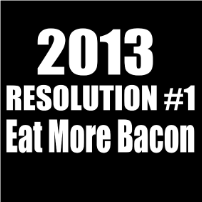 2013 Resolution Bacon - T-shirt