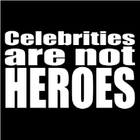 Celebrities are not heroes - T-shirt