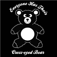 Everyone Has Their Cross-eyed Bear - T-shirt